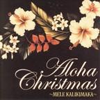 Aloha Christmas ~MELE KALIKIMAKA~